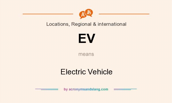 What does EV mean? It stands for Electric Vehicle