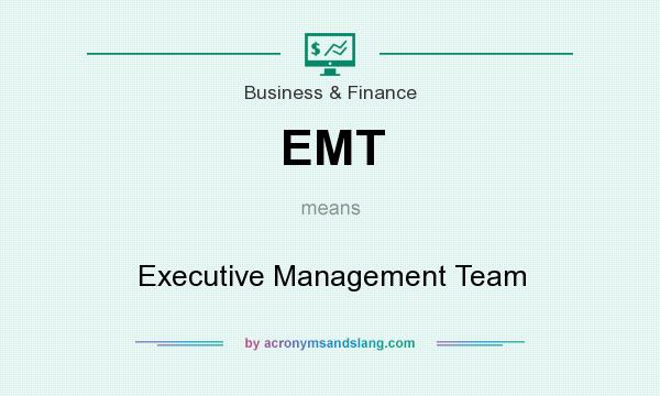 What does EMT mean? It stands for Executive Management Team