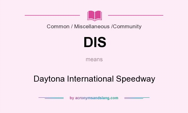 What does DIS mean? It stands for Daytona International Speedway