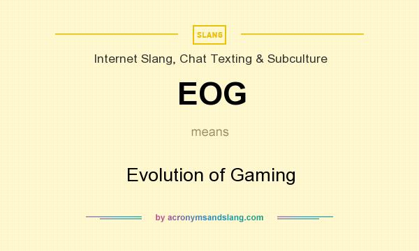 What does EOG mean? It stands for Evolution of Gaming