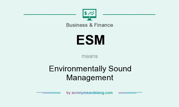 What does ESM mean? It stands for Environmentally Sound Management