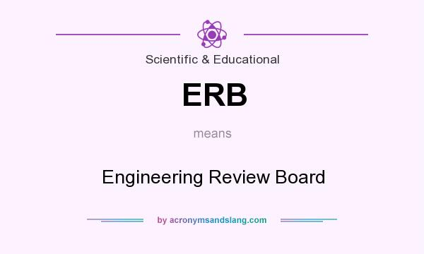 What does ERB mean? It stands for Engineering Review Board