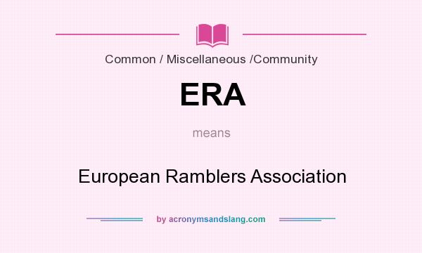 What does ERA mean? It stands for European Ramblers Association