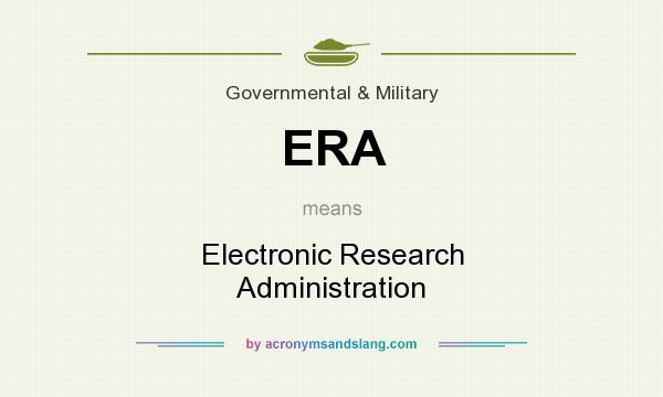 What does ERA mean? It stands for Electronic Research Administration
