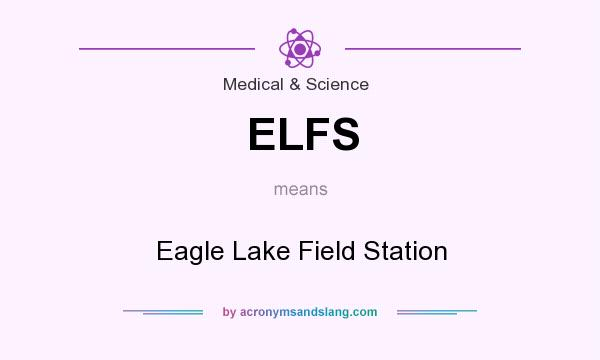 What does ELFS mean? It stands for Eagle Lake Field Station
