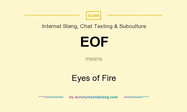 What does EOF mean? It stands for Eyes of Fire