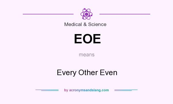 What does EOE mean? It stands for Every Other Even