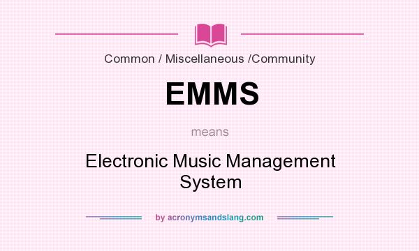 What does EMMS mean? It stands for Electronic Music Management System