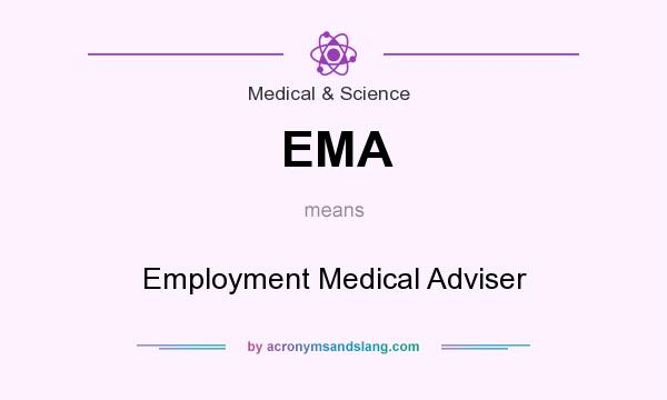 What does EMA mean? It stands for Employment Medical Adviser