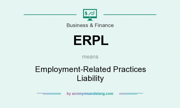 What does ERPL mean? It stands for Employment-Related Practices Liability