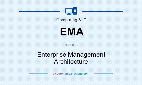 What does EMA mean? It stands for Enterprise Management Architecture