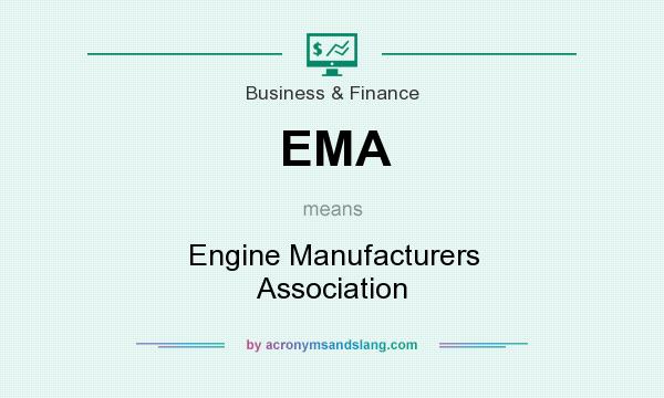 What does EMA mean? It stands for Engine Manufacturers Association