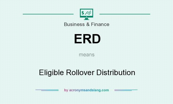What does ERD mean? It stands for Eligible Rollover Distribution