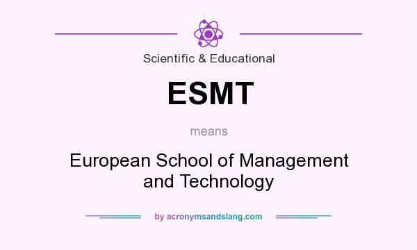 What does ESMT mean? It stands for European School of Management and Technology