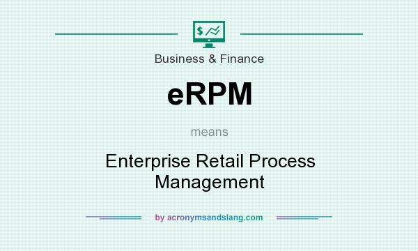 What does eRPM mean? It stands for Enterprise Retail Process Management