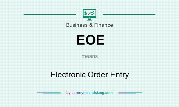 What does EOE mean? It stands for Electronic Order Entry