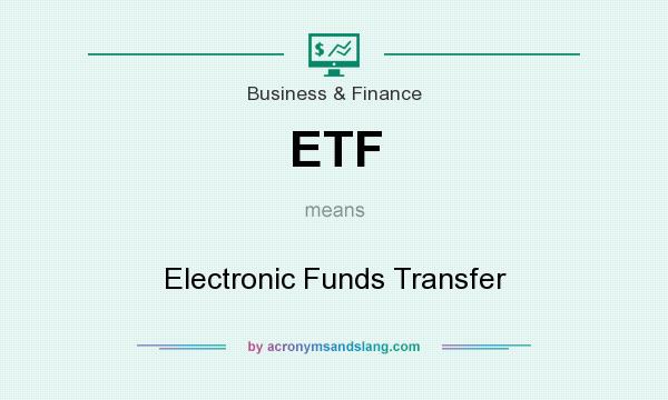 What does ETF mean? It stands for Electronic Funds Transfer