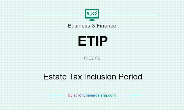 What does ETIP mean? It stands for Estate Tax Inclusion Period