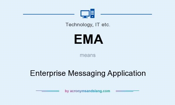 What does EMA mean? It stands for Enterprise Messaging Application