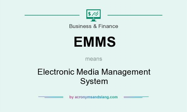 What does EMMS mean? It stands for Electronic Media Management System