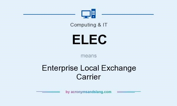 What does ELEC mean? It stands for Enterprise Local Exchange Carrier