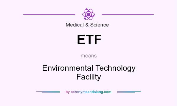 What does ETF mean? It stands for Environmental Technology Facility