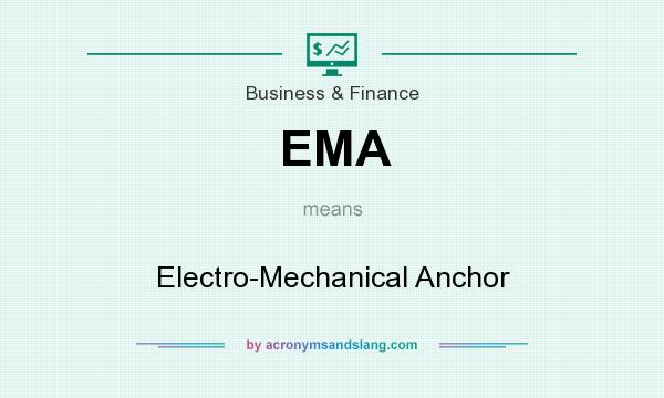 What does EMA mean? It stands for Electro-Mechanical Anchor