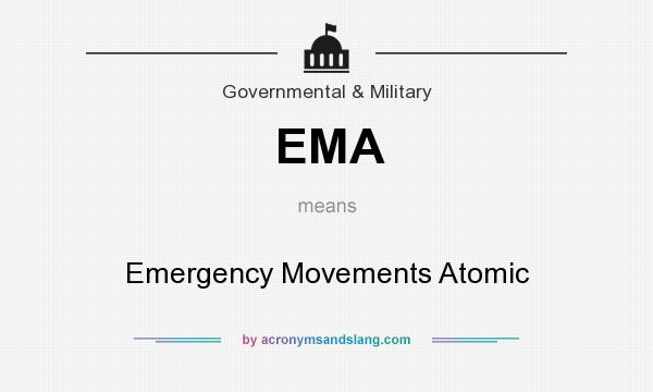 What does EMA mean? It stands for Emergency Movements Atomic