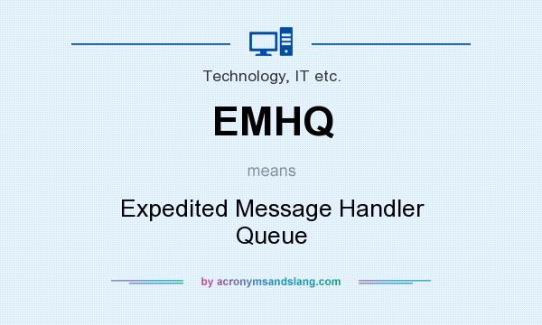 What does EMHQ mean? It stands for Expedited Message Handler Queue