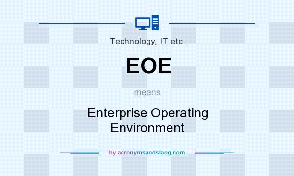 What does EOE mean? It stands for Enterprise Operating Environment