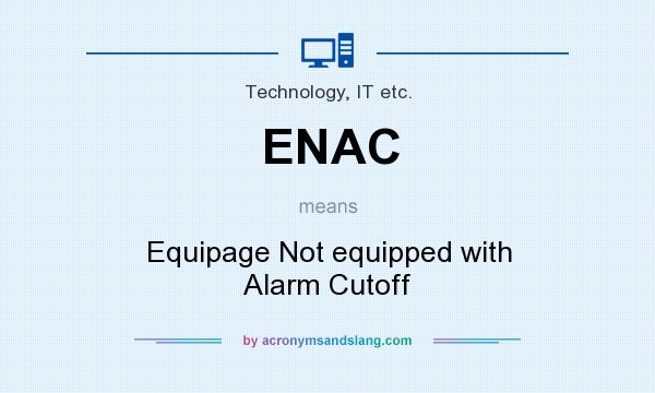 What does ENAC mean? It stands for Equipage Not equipped with Alarm Cutoff