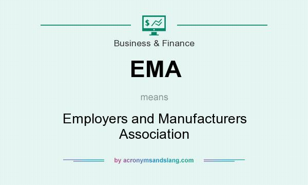 What does EMA mean? It stands for Employers and Manufacturers Association