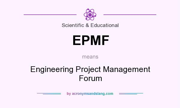 What does EPMF mean? It stands for Engineering Project Management Forum
