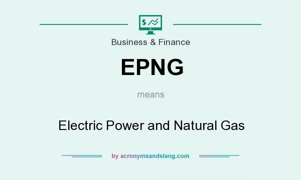 What does EPNG mean? It stands for Electric Power and Natural Gas