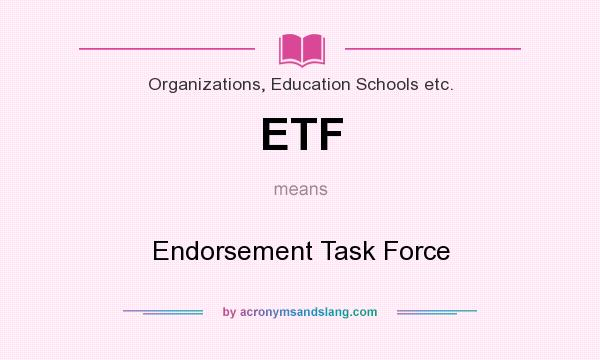 What does ETF mean? It stands for Endorsement Task Force