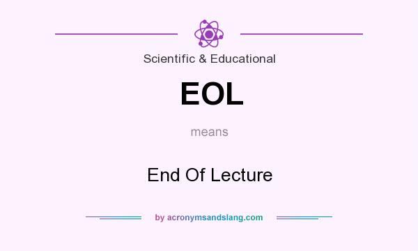 What does EOL mean? It stands for End Of Lecture