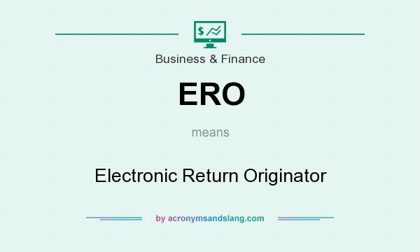 What does ERO mean? It stands for Electronic Return Originator