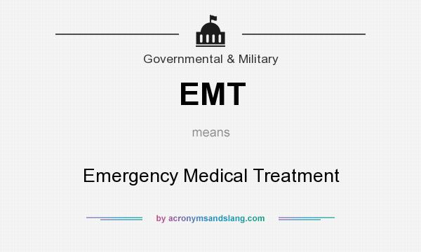 What does EMT mean? It stands for Emergency Medical Treatment