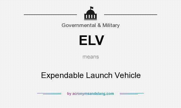What does ELV mean? It stands for Expendable Launch Vehicle