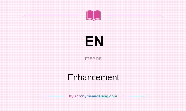 What does EN mean? It stands for Enhancement