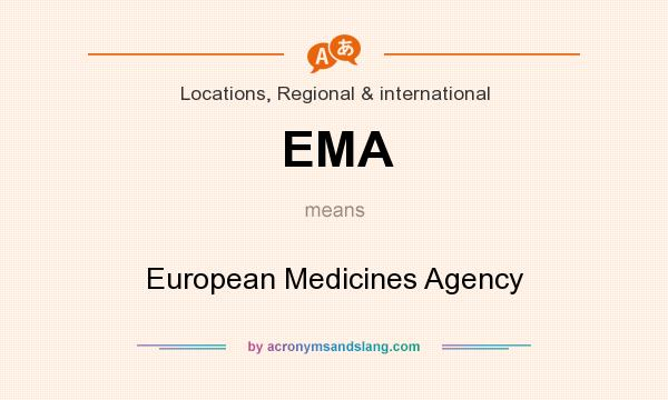 What does EMA mean? It stands for European Medicines Agency