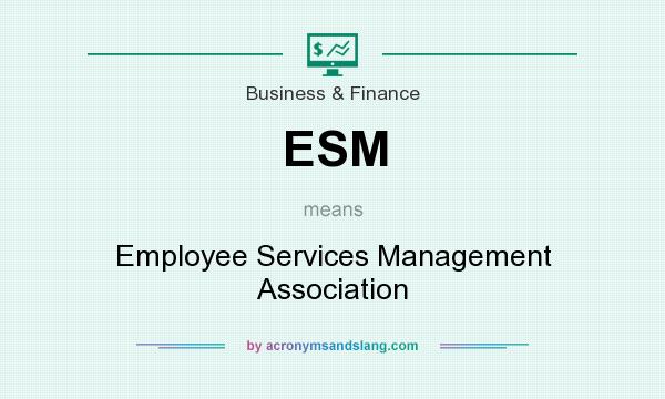 What does ESM mean? It stands for Employee Services Management Association