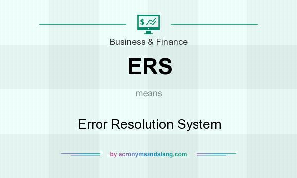 What does ERS mean? It stands for Error Resolution System