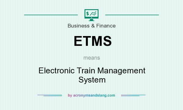 What does ETMS mean? It stands for Electronic Train Management System