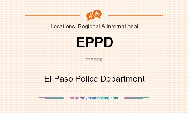 What does EPPD mean? It stands for El Paso Police Department