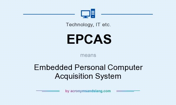 What does EPCAS mean? It stands for Embedded Personal Computer Acquisition System