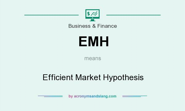 What does EMH mean? It stands for Efficient Market Hypothesis