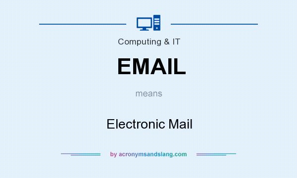 What does EMAIL mean? It stands for Electronic Mail