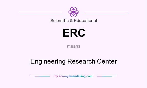 What does ERC mean? It stands for Engineering Research Center