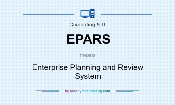 What does EPARS mean? It stands for Enterprise Planning and Review System